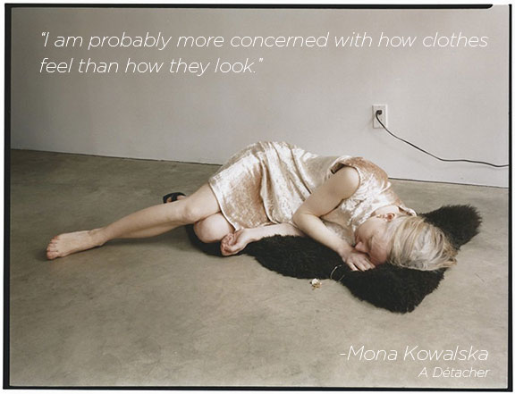 Mona Kowalska A Detacher Designer Quote from La Garconne Interview | DeSmitten